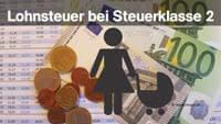 Lohnsteuer bei Steuerklasse 2, Lohnsteuerabzüge bei Lohnsteuerklasse 2 Alleinerziehende mit Kind, welche lohnsteuer mit kind