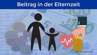 Krankenversicherung Beitrag in der Elternzeit
